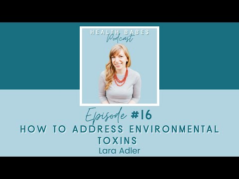 How to address environmental toxins with lara adler - health babes episode 16