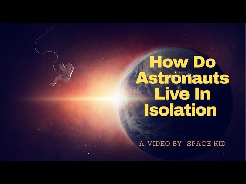 How do astronauts live in isolation?