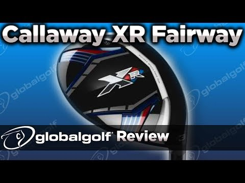 Callaway xr fairway wood - globalgolf review