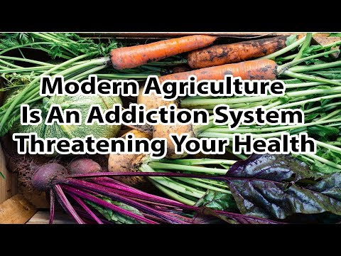 Modern agriculture is an addiction system threatening your health