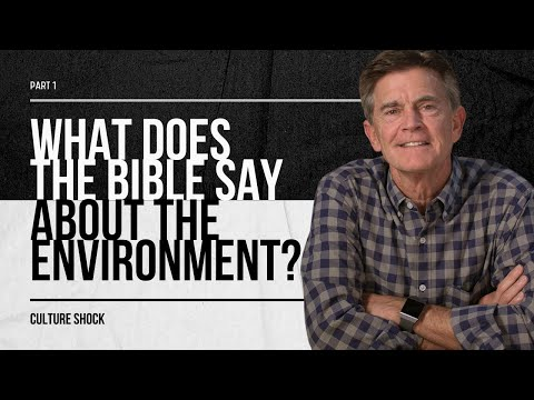Culture shock series: what does the bible say about the environment? part 1   chip ingram