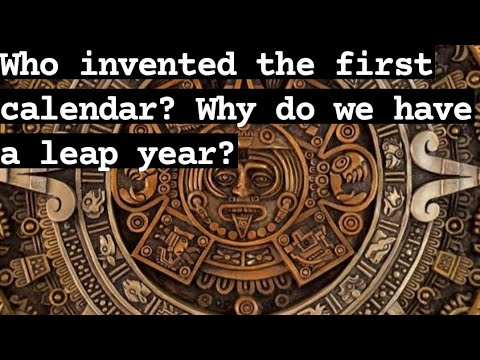 Who invented the first calendar?   why do we have a leap year?   p.s films.