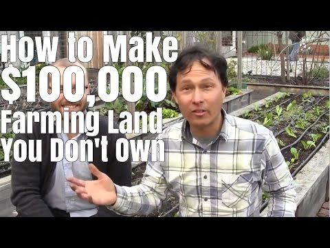 How to make $100,000 farming 1/2 acre you don't own