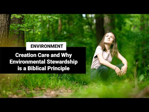 Creation care and why environmental stewardship is a biblical principle