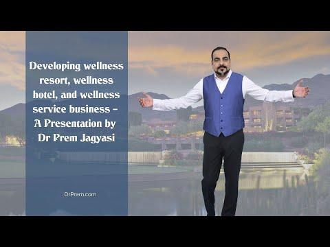 Developing wellness resort, wellness hotel, and wellness service business – by dr prem jagyasi