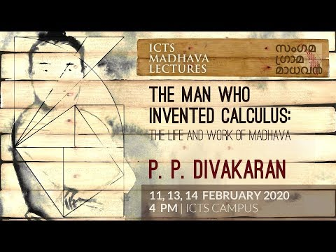 The man who invented calculus: the life and work of madhava (lecture 1) by p p divakaran
